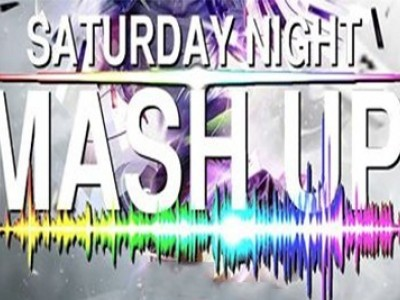 Saturday Night Mash Up!